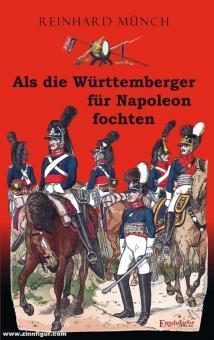 Münch, Reinhard: Als die Württemberger für Napoleon fochten