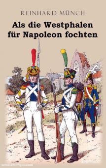 Münch, Reinhard: Als die Westphalen für Napoleon fochten