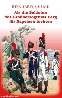 Münch, Reinhard: Als die Soldaten des Großherzogtums Berg für Napoleon fochten