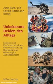 Bach, Alois/Hartmann, Carola (Hrsg.): Unbekannte Helden des Alltags. Soldaten und Ehefrauen berichten über Verantwortung, Humanität und Belastung im Auslandseinsatz