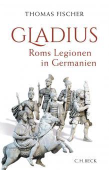Fischer, Thomas: Gladius. Roms Legionen in Germanien