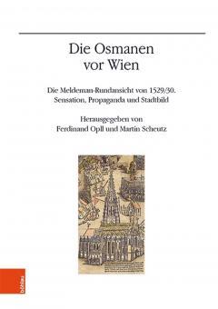 Opll, Ferdinand/Scheutz, Martin (Hrsg.): Die Osmanen vor Wien. Die Meldeman-Rundansicht von 1529/30. Sensation, Propaganda und Stadtbild