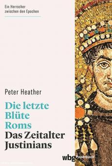 Heather, Peter: Die letzte Blüte Roms. Das Zeitalter Justinians
