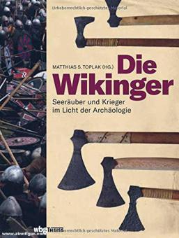 Toplak, Matthias (Hrsg.): Die Wikinger. Seeräuber und Krieger im Licht der Archäologie