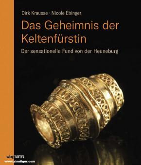 Krausse, Dirk/Ebinger-Rist, Nicolle: Das Geheimnis der Keltenfürstin. Der sensationelle Fund von der Heuneburg