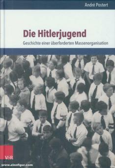 Postert, André: Die Hitlerjugend. Geschichte einer überforderten Massenbewegung