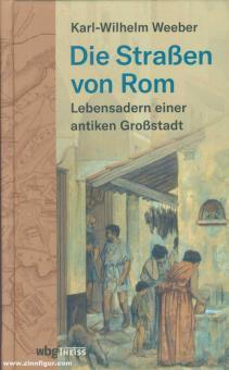 Weeber, Karl-Wilhelm: Die Straßen von Rom. Lebensadern einer antiken Großstadt