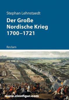 Lehnstaedt, Stephan: Der Große Nordische Krieg 1700-1721