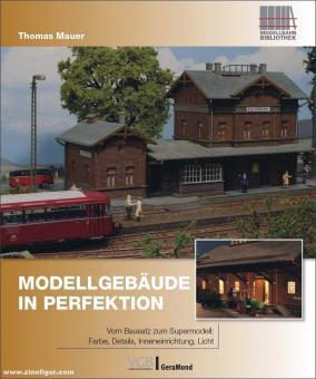 Mauer, Thomas: Modellgebäude in Perfektion. Vom Bausatz zum Supermodell: Farbe, Details, Inneneinrichtung, Licht