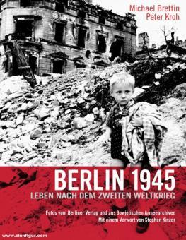 Brettin, Michael/Kroh, Peter: Berlin 1945. Leben nach dem Zweiten Weltkrieg