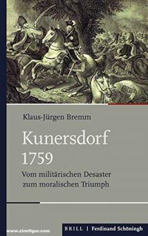 Bremm, Klaus Jürgen: Kunersdorf 1759. Vom militärischen Desaster zum moralischen Triumph