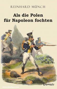Münch, Reinhard: Als die Polen für Napoleon fochten