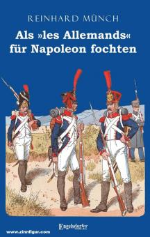 """Münch, Reinhard: Als """"les Allemands"""" für Napoleon fochten"""