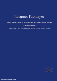 Kromayer, Johannes: Antike Schlachtfelder in Griechenland: Bausteine zu einer antiken Kriegsgeschichte. Band 1: von Epaminondas bis zum Eingreifen der Römer