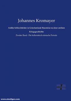 Kromayer, Johannes: Antike Schlachtfelder in Griechenland: Bausteine zu einer antiken Kriegsgeschichte. Band 2: Die hellenistisch-römische Periode