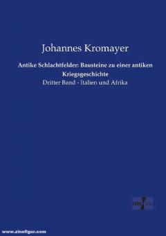 Kromeyer, Johannes: Antike Schlachtfelder: Bausteine zu einer antiken Kriegsgeschichte. Band 3/1: Italien und Afrika