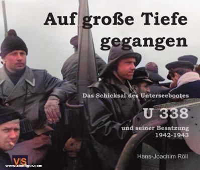 Röll, Hans Joachim: Auf große Tiefe gegangen. Das Schicksal des Unterseebootes U 338 und seiner Besatzung 1942-1943