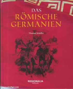 Schiffer, Thomas: Das römische Germanien