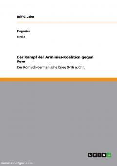 Jahn, Ralf G.: Der Kampf der Arminius-Koalition gegen Rom. Der Römisch-Germanische Krieg 9-16 n. Chr.