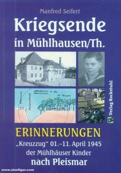 """Seifert, Manfred: Kriegsende in Mühlhausen/Th. Erinnerungen. """"Kreuzzug"""" 01.-11. April 1945 der Mühlhäuser Kinder nach Pleismar"""