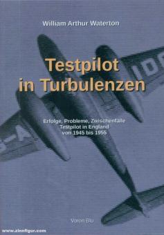 Waterton, William A.: Testpilot in Turbolenzen. Erfolge, Probleme, Zwischenfälle. Testpilot in England von 1945 bis 1955