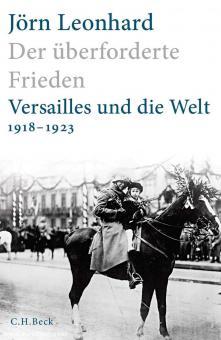 Leonhard, Jörn: Der überforderte Frieden. Versailles und die Welt 1918-1923