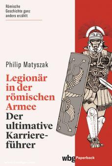Matyszak, Philip: Legionär in der römischen Armee. Der ultimative Karriereführer