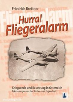 Brettner, Friedrich: Hurra, Fliegeralarm! Kriegsende und Besatzung in Österreich|Erinnerungen aus der Kinder- und Jugendzeit