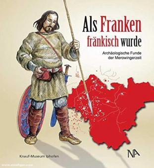 Klein-Pfeuffer, Margarete/Mergenthaler, Markus (Hrsg.): Als Franken fränkisch wurde. Archäologische Funde der Merowingerzeit