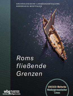 Claßen, Erich/Rind, Michael/Schürmann, Thomas: Roms fließende Grenzen. Archäologische Landesausstellung Nordrhein-Westfalen 2021/2022