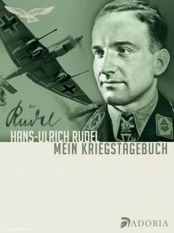 Rudel, H.-U.: Mein Kriegstagebuch. Aufzeichnungen eines Stukapiloten