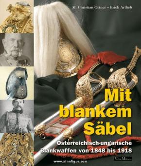 Ortner, M. Christian/Artlieb, Erich: Mit blankem Säbel. Österreichisch-ungarische Blankwaffen von 1848 bis 1918