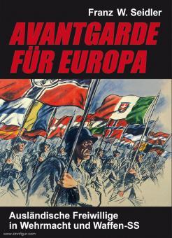 Seidler, Franz W.: Avantgarde für Europa. Ausländische Freiwillige in Wehrmacht und Waffen-SS
