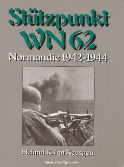 Keusgen, H. K. v.: Stützpunkt WN 62 - Normandie 1942-1944