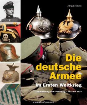 Kraus, Jürgen: Die deutsche Armee im Ersten Weltkrieg. Uniformierung und Ausrüstung. 1914 bis 1918