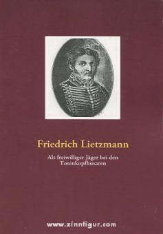 """Lietzmann, F.: Als freiwilliger Jäger bei den Totenkopfhusaren. Siebzehn Jahre Leutnant im Husaren-Regiment """"Blücher"""""""