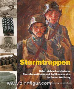 Ortner, M. Christian: Sturmtruppen. Österreichisch-ungarische Sturmformationen und Jagdkommandos im Ersten Weltkrieg. Kampfverfahren, Organisation, Uniformierung und Ausrüstung