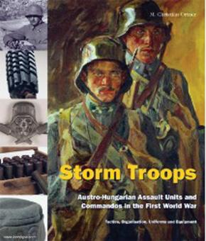 Ortner, M. Christian: Storm Troops. Austro-Hungarian Assault Units and Commandos in the First World War. Tactics, Organisation, Uniforms and Equipment