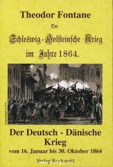Fontane, T.: Der Schleswig-Holsteinische Krieg im Jahre 1864/Der Deutsch-Dänische Krieg vom 16. Januar bis 30. Oktober 1864