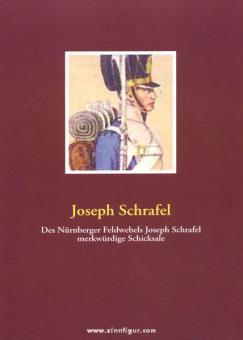 Joseph Schrafel, J.: Des Nürnberger Feldwebels Joseph Schrafel...