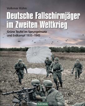 Kühn, Volkmar: Deutsche Fallschirmjäger im Zweiten Weltkrieg. Grüne Teufel im Sprungeinsatz und Erdkampf 1939-1945