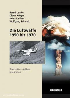 Lemke, B./Krüger, D./Rebhan, H. u.a.: Die Luftwaffe 1950 bis 1970