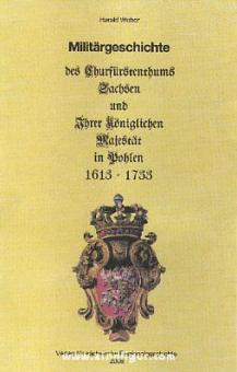 Weber, H.: Militärgeschichte das Churfürstentums Sachsen und Ihrer königlichen Majestät in Pohlen 1613-1733