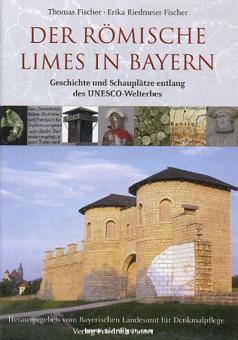 Fischer, T./Riedmeier-Fischer, E.: Der römische Limes in Bayern