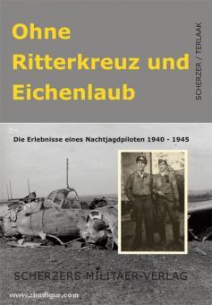 Terlaak, M.: Ohne Ritterkreuz und Eichenlaub. Die Erlebnisse eines Nachtjagdpiloten 1940-1945