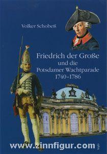 Schobeß, V.: Friedrich der Große und die Potsdamer Wachtparade 1740-1786