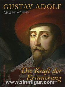 Reichel, M./Schuberth, I. (Hrsg.): Gustav Adolf. König von Schweden. Die Kraft der Erinnerung 1632-2007