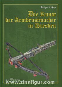 Richter, H.: Die Kunst der Armbrustmacher in Dresden