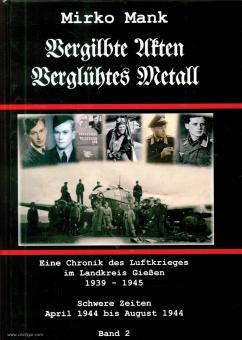"""Mank, M.: Vergilbte Akten, verglühtes Metall. Eine Chronik des Luftkrieges über Gießen. Band 2: """"Die schwere Zeit"""" April 1944 - Dezember 1944"""