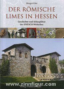 Klee, M.: Der römische Limes in Hessen. Geschichte und Schauplätze des UNESCO-Welterbes